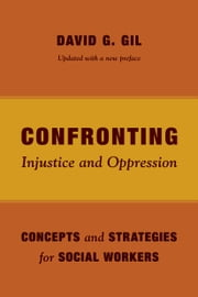 Confronting Injustice and Oppression - Concepts and Strategies for Social Workers ebook by David G. Gil