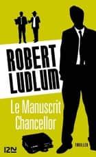 Le Manuscrit Chancellor ebook by Robert LUDLUM, Jacques MARTINACHE