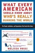 What Every American Should Know About Who's Really Running the World ebook by Melissa Rossi