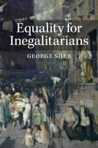 Equality for Inegalitarians ebook by George Sher
