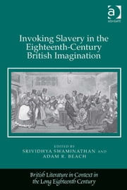 Invoking Slavery in the Eighteenth-Century British Imagination ebook by Professor Adam R Beach,Professor Srividhya Swaminathan,Professor Jack Lynch,Professor Eugenia Zuroski Jenkins