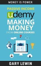 Passive Income : Udemy Making Money from Online Courses - MONEY IS POWER, #10 ebook by Gary Lewin