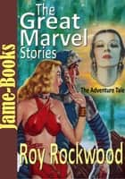 The Great Marvel Stories ( 6 Works ) - Adventure Tales ebook by Roy Rockwood