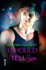 I Should Tell You ebook by Karenna Colcroft