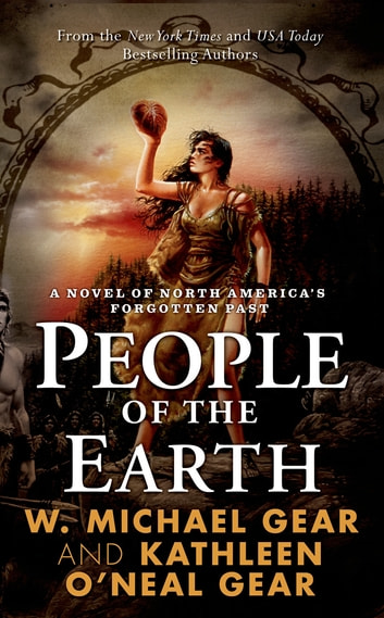 People of the Earth - A Novel of North America's Forgotten Past ebook by W. Michael Gear,Kathleen O'Neal Gear