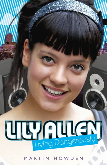 Lily Allen - Living Dangerously ebook by Martin Howden