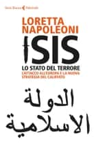 Isis. Lo Stato del terrore - L'attacco all'Europa e la nuova strategia del Califfato ebook by Loretta Napoleoni, Bruno Amato