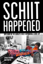 Schiit Happened - The Story of the World's Most Improbable Start-Up ebook by Jason Stoddard,Mike Moffat