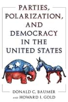 Parties, Polarization and Democracy in the United States ebook by Donald C. Baumer,Howard J. Gold