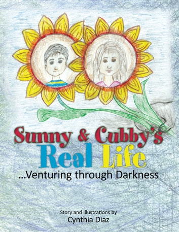 Sunny and Cubby's Real Life - ...Venturing Through Darkness ebook by Cynthia Diaz