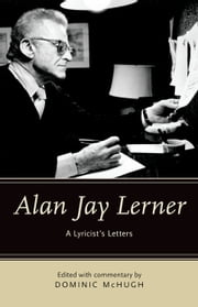 Alan Jay Lerner: A Lyricist's Letters ebook by Dominic McHugh