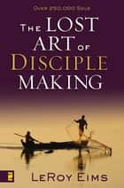 The Lost Art of Disciple Making ebook by LeRoy Eims, Robert E. Coleman