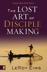 The Lost Art of Disciple Making ebook by LeRoy Eims