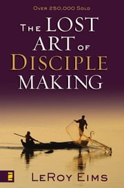 The Lost Art of Disciple Making ebook by LeRoy Eims,Robert E. Coleman