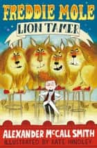 Freddie Mole, Lion Tamer ebook by Alexander McCall Smith, Kate Hindley
