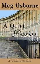 A Quiet Reunion: A Persuasion Variation ebook by