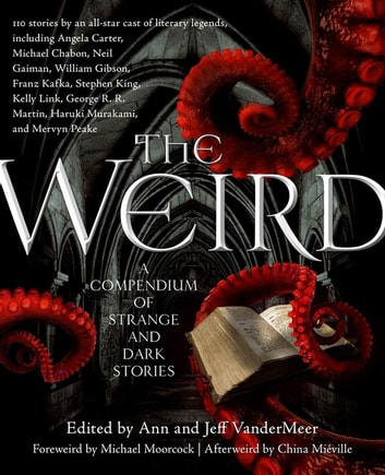The Weird - A Compendium of Strange and Dark Stories ebook by