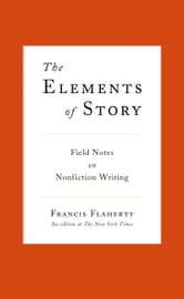 The Elements of Story ebook by Francis Flaherty
