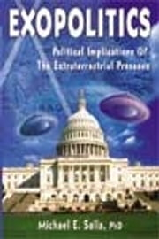 Expolitics: Political Implications Of The Extraterrestrial Presence, by Michael E. ebook by Salla, Michael, E.