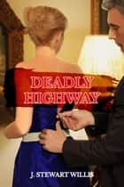 Deadly Highway ebook by J. Stewart Willis