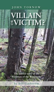 "Villain or Victim? - The untold story of the ""Wildman of the Wynooche"" ebook by Bill Lindstrom"