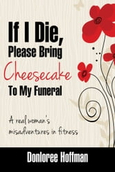 If I Die, Please Bring Cheesecake To My Funeral ebook by Donloree Hoffman