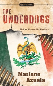 The Underdogs ebook by Mariano Azuela,Max Parra,Ana Castillo,E. Munguia, Jr.