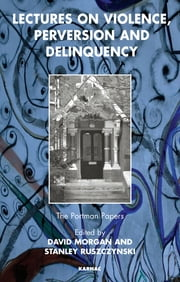 Lectures on Violence, Perversion and Delinquency ebook by David Morgan, Stanley Ruszczynski