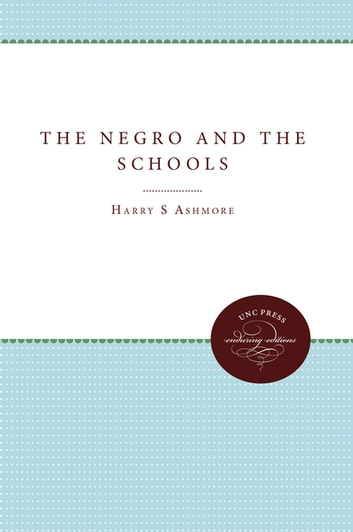 The Negro and the Schools ebook by Harry S. Ashmore