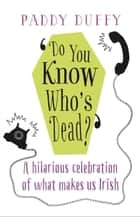 Do You Know Who's Dead? ebook by Paddy Duffy