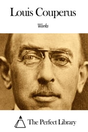 Works of Louis Couperus ebook by Louis Couperus