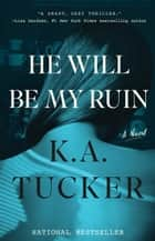 He Will Be My Ruin - A Novel ebook by