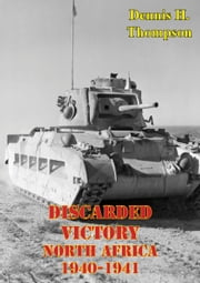Discarded Victory - North Africa, 1940-1941 ebook by Dennis H. Thompson