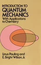 Introduction to Quantum Mechanics with Applications to Chemistry ebook by Linus Pauling, E. Bright Wilson Jr.