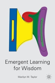 Emergent Learning for Wisdom ebook by Marilyn M. Taylor