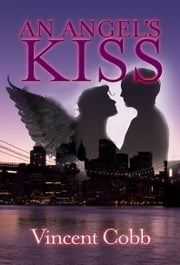 Angel's Kiss ebook by Cobb, Vincent