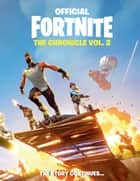 FORTNITE (Official): The Chronicle Vol. 2 ebook by Epic Games