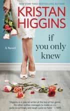 If You Only Knew ebook by Kristan Higgins