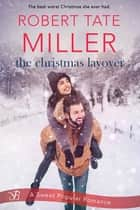 The Christmas Layover ebook by Robert Tate Miller