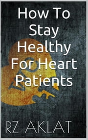 How To Stay Healthy For Heart Patients ebook by RZ Aklat