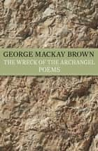 The Wreck of the Archangel ebook by George Mackay Brown