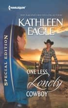 One Less Lonely Cowboy ebook by Kathleen Eagle