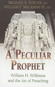 A Peculiar Prophet - William H. Willimon and the Art of Preaching ebook by Michael A. Turner