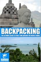 Backpacking: the ultimate guide to first time around the world travel ebook by Michael Huxley