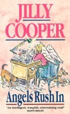 Angels Rush In ebook by Jilly Cooper OBE