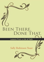 Been There. Done That. - Lessons From a Life of Faith ebook by Sally Robinson Yoast