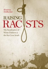 Raising Racists - The Socialization of White Children in the Jim Crow South ebook by Kristina DuRocher