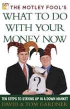 The Motley Fool's What to Do with Your Money Now ebook by David Gardner,Tom Gardner