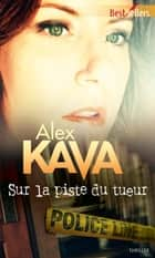 Sur la piste du tueur ebook by Alex Kava