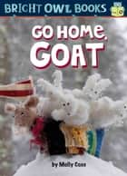 Go Home, Goat ebook by Molly Coxe